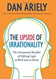 The Upside of Irrationality, Dan Ariely, 0061995037