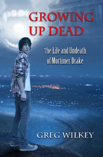 Growing Up Dead (The Life and Undeath of Mortimer Drake Book 1) by [Wilkey, Greg]