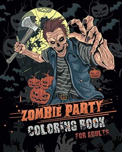 Zombie Party Coloring Book for Adults: for Everyone Adults Teenagers Tweens Older Kids Halloween October 31   Stress Relief  Relaxation  Grown Ups]()