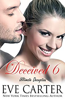 Deceived 6 - Ultimate Deception (Deceived series) by [Carter, Eve]