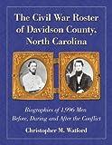 The Civil War Roster of Davidson County, North Carolina, Christopher M. Watford, 0786461217