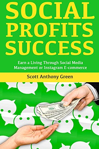 Social Profits Success: Earn a Living Through Social Media Management or Instagram E-commerce by [Green, Scott Anthony]
