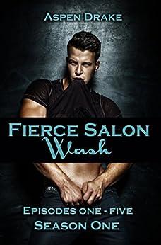 Fierce Salon: Wash: Season One, Episodes 1-5 by [Drake, Aspen]