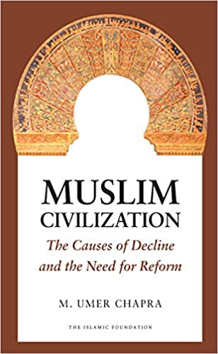 Muslim civilization the causes of decline and the need for reform muslim civilization the causes of decline and the need for reform m umer chapra 9780860374619 amazon books publicscrutiny Gallery