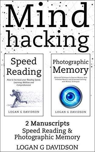 Mind Hacking: 2 Manuscripts Photographic Memory and Speed Reading by [Davidson, Logan G]