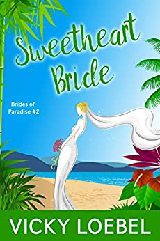 Sweetheart Bride: An Andersen Family Romantic Comedy (Brides of Paradise Book 2) by [Loebel, Vicky]