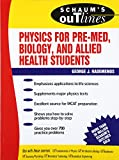 Schaum's Outline of Theory and Problems of  Physics for Pre-Med, Biology, and Allied Health Students