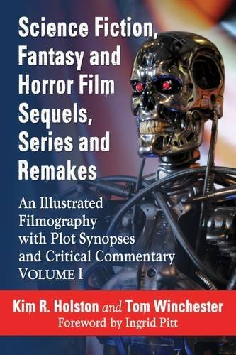 Science Fiction, Fantasy and Horror Film Sequels, Series and Remakes: An Illustrated Filmography with Plot Synopses and Critical Commentary, Volume I