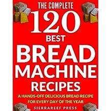 BREAD MACHINE COOKBOOK: 120 Most Delicious Bread Machine Recipes (bread, bread bible, bread makers, breakfast, bread machine cookbook, bread baking, bread making, healthy, healthy recipes)