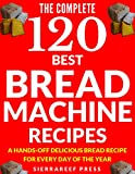 baking healthy bread - BREAD MACHINE COOKBOOK: 120 Most Delicious Bread Machine Recipes (bread, bread bible, bread makers, breakfast, bread machine cookbook, bread baking, bread making, healthy, healthy recipes)