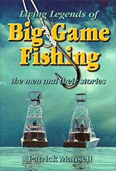 Living Legends of Big Game Fishing: The Men and Their Stories by [Mansell, Patrick]