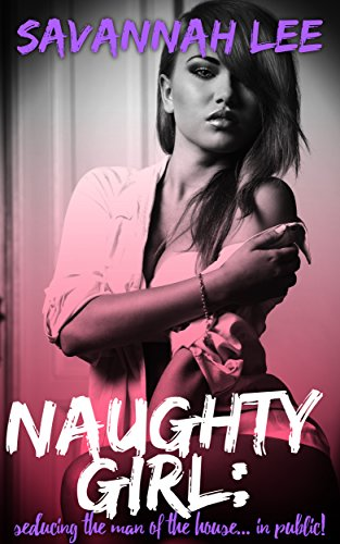Naughty Girl: Seducing The Man Of The House... In - Savannah Mall In