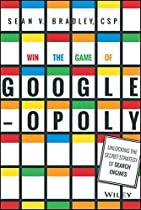 Win the Game of Googleopoly: Unlocking the Secret Strategy of Search Engines