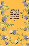 Kindle Store : Stories on lord Ganesh series-8: From various sources of Ganesh Puran