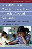 San Antonio V. Rodriguez and the Pursuit of Equal Education by Sracic, Paul A.. (University Press of Kansas,2006) [Paperback]