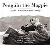 img - for Penguin the Magpie: The Odd Little Bird Who Saved a Family book / textbook / text book