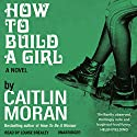 How to Build a Girl Audiobook by Caitlin Moran Narrated by Louise Brealey