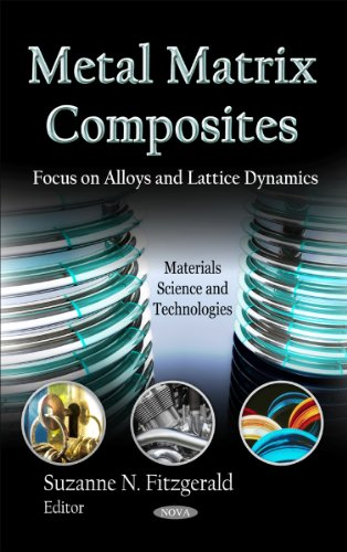 Metal Matrix Composites: Focus on Alloys and Lattice Dynamics (Materials Science and Technologies)