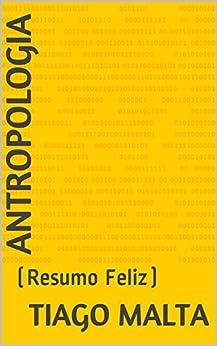 Antropologia:  (Resumo Feliz) por [Malta, Tiago]