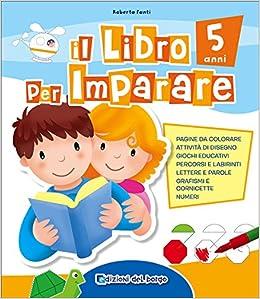 Il Libro Per Imparare 5 Anni Amazon It Roberta Fanti Libri