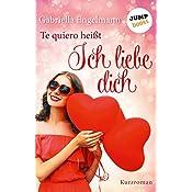 Te quiero heißt, ich liebe Dich (German Edition)