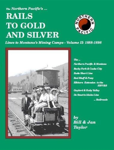 The Northern Pacific's Rails to Gold and Silver, Vol. 2: Lines to Montana's Mining Camps 1883-1887