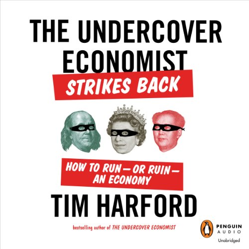 The Undercover Economist Strikes Back: How to Run - or Ruin - an Economy by Penguin Audio