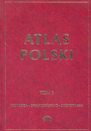 Atlas Polski Tom 1: Przyroda - Spoleczenstwo - Gospodarka Rajmund Mydel