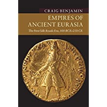 Empires of Ancient Eurasia: The First Silk Roads Era, 100 BCE - 250 CE (New Approaches to Asian History)