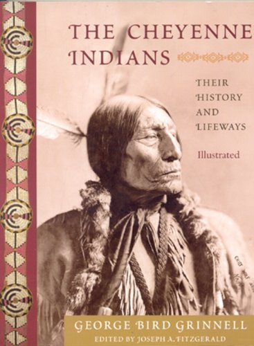 The Cheyenne Indians: Their History and Lifeways, Edited and Illustrated (American Indian Traditions) ()
