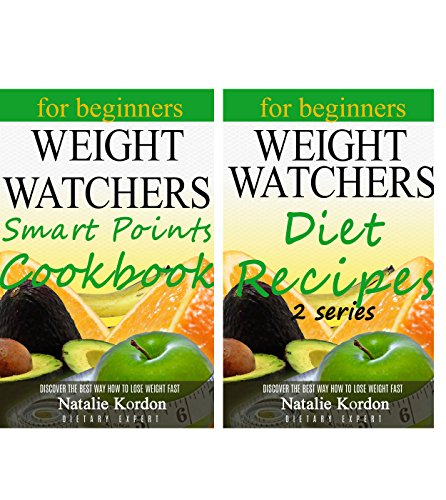 Weight Loss Diet: 1 Book - The Complete Guide to Weight Watchers SmartPoints Cookbook, 2 Book - Quick and Fast Recipes for Fast Weight Loss by Natalie Kordon