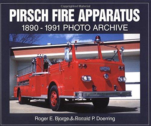 Pirsch Fire Apparatus 1890-1991 Photo Archive [Bjorge, Roger - Doerring, Ronald] (Tapa Blanda)
