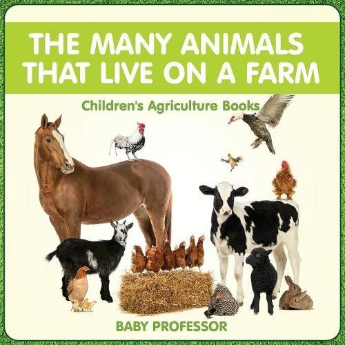 The Many Animals That Live on a Farm - Children's Agriculture Books ebook