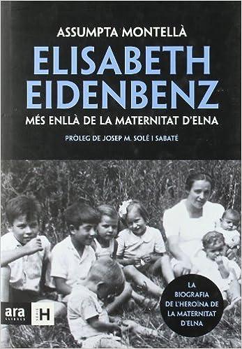 Elisabeth Eidenbenz : més enllà de la maternitat d'Elna: Assumpta ...