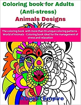 Colouring Book For Adults Anti Stress Animal Designs More Than 55 Unique Animal Colouring Patterns Empire Khushi 9781696428958 Amazon Com Books