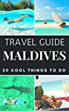 Maldives 2017 : 20 Cool Things to do during your Trip to Maldives: Top 20 Local Places You Can't Miss! (Travel Guide Maldives)