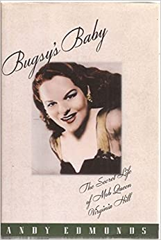 an analysis of bugsys baby the secret life of mob queen virginia hill by andy edmonds Bugsy's baby: the secret life of mob queen virginia hill by andy edmonds is a biography of the highest placed woman in the american mob's history.