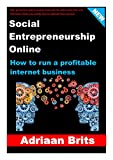 Social entrepreneurship online: How to run a profitable internet business. User-generated content created more internet millionaires than ever, Learn exactly how to replicate their success Pdf