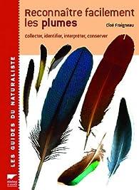 Reconnaître facilement les plumes : collecter, identifier, interpréter, conserver par Cloé Fraigneau