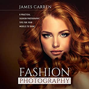 Fashion Photography: 8 Practical Fashion Photography Tips for Your Models to Shine Hörbuch