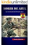 Morir de Azul: La novela de la División Azul (El siglo de la violencia nº 1)