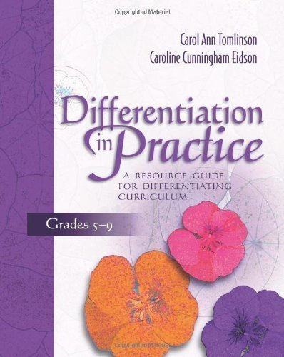 Differentiation in Practice, Grades 5-9: A Resource Guide for Differentiating Curriculum by Carol Ann Tomlinson, Caroline Cunningham Eidson published by Association for Supervision & Curriculum Developme (2003)