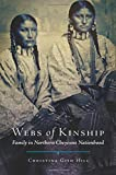 "Christina Gish Hill, ""Webs of Kinship: Family in Northern Cheyenne Nationhood"" (U Oklahoma Press, 2017)"