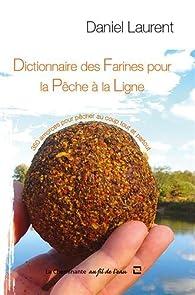 Dictionnaire des farines pour la pêche à la ligne par Daniel Laurent (II)