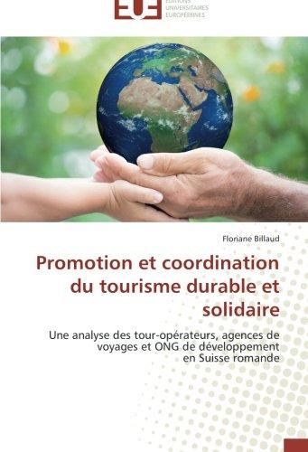 Promotion et coordination du tourisme durable et solidaire: Une analyse des tour-opérateurs, agences de voyages et ONG de développement  en Suisse romande (French Edition)