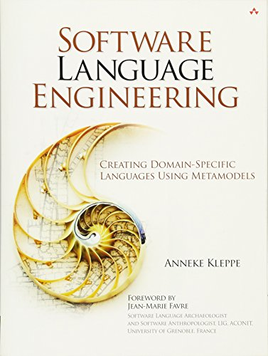 Software Language Engineering: Creating Domain-Specific Languages Using Metamodels by Addison-Wesley Professional