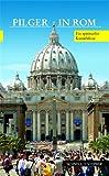Pilger in Rom : Ein Spiritueller Kunstfuhrer, , 3795414989