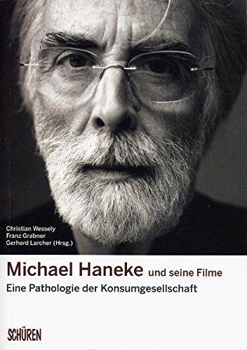 Michael Haneke und seine Filme:: Eine Pathologie der Konsumgesellschaft