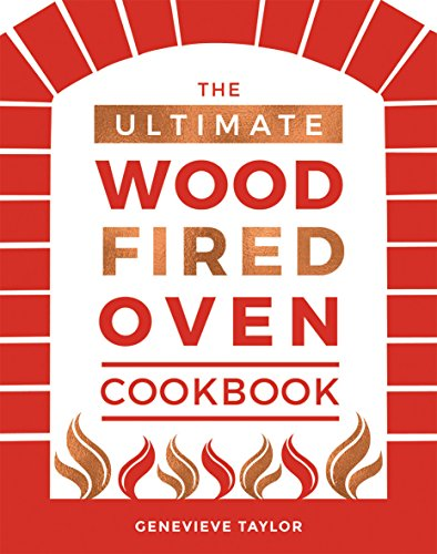 The Ultimate Wood-Fired Oven Cookbook: Recipes, Tips and Tricks that Make the Most of Your Outdoor Oven by Genevieve Taylor