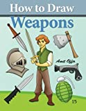 How to Draw Weapons: How to Draw Comics and Cartoon Characters (Volume 15)